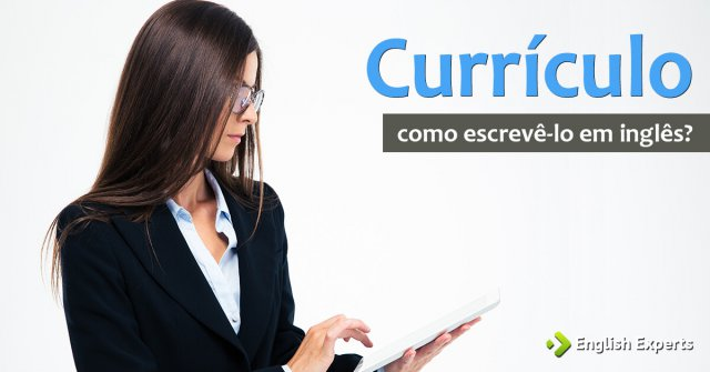 c3f4f3e5a Como Escrever um Currículo em Inglês - English Experts