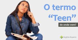 De onde vem o termo TEEN em Inglês