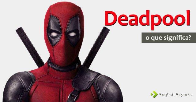 O que significa Deadpool