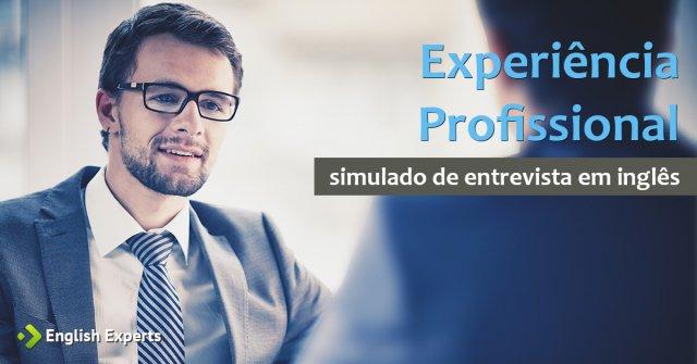 Entrevista de Emprego em Inglês (simulado): Experiência Profissional