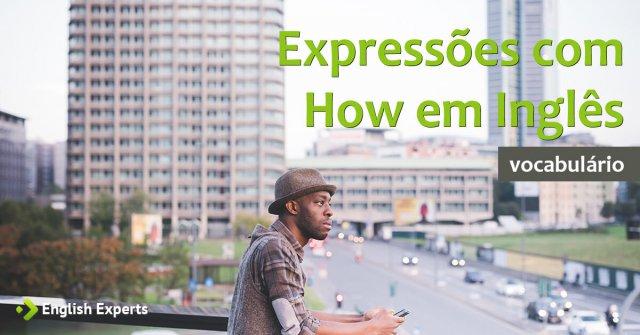 Expressões com How em Inglês