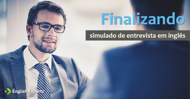 Entrevista de Emprego em Inglês (simulado): Finalizando