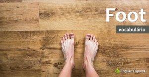 Ampliando o Vocabulário: FOOT