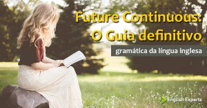 Future Continuous: O Guia Definitivo