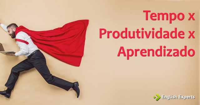 Gerenciamento do Tempo x Produtividade x Aprendizado