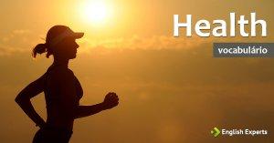 Ampliando o Vocabulário: HEALTH