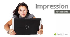 Ampliando o Vocabulário: IMPRESSION