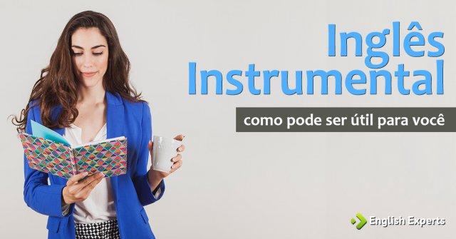 Inglês Instrumental: Como pode ser útil para você