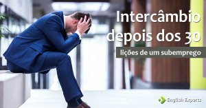 Intercâmbio depois dos 30: Lições de um Subemprego