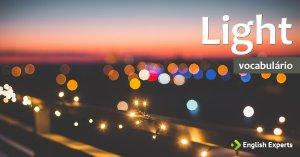 Ampliando o Vocabulário: LIGHT