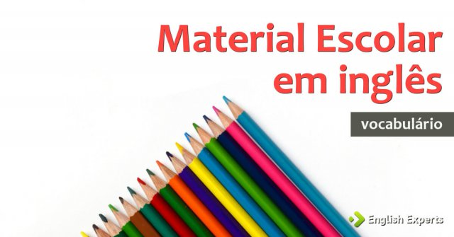 Conhecido Lista de Material Escolar em inglês - English Experts IF32
