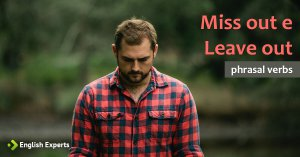 Miss out/Leave out: O que Significam estes Phrasal Verbs?