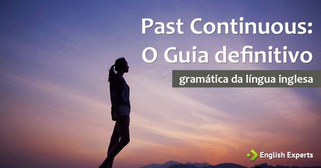 Passado Contínuo em Inglês – Past Continuous