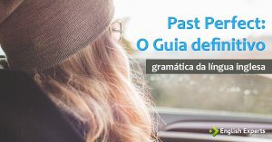 Past Perfect: O Guia Definitivo