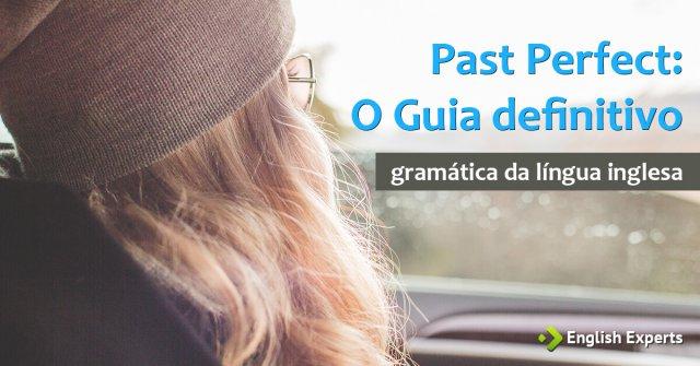 Passado Perfeito em Inglês – Past Perfect