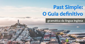 Past Simple: O Guia Definitivo