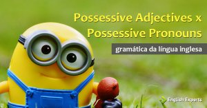 Possessive Adjectives x Possessive Pronouns