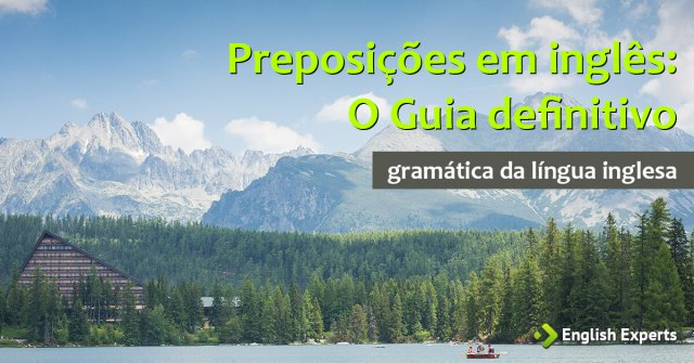 Preposições em inglês: O Guia Definitivo
