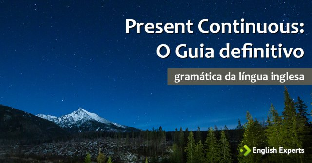 Present Continuous: O Guia Definitivo