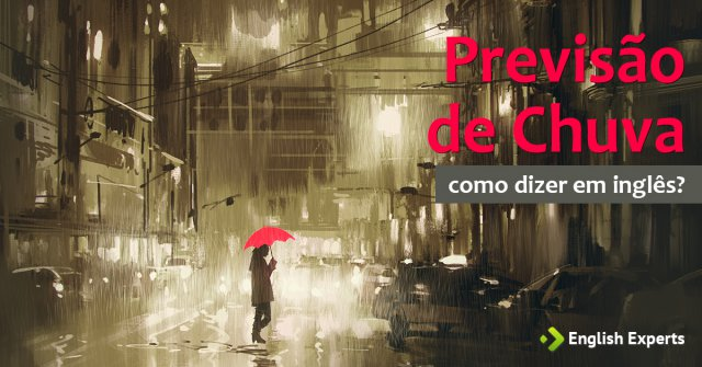 """Como dizer """"Previsão de chuva"""" em inglês"""