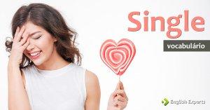 Ampliando o Vocabulário: SINGLE