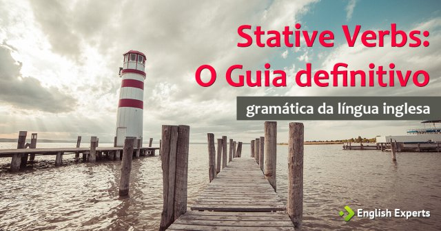 Stative Verbs: O Guia Definitivo