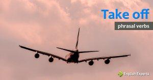 Take off: O que Significa este Phrasal Verb?