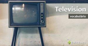 Ampliando o Vocabulário: TELEVISION