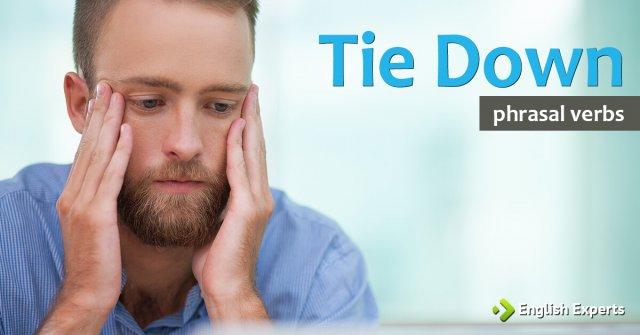 Como usar o phrasal verb Tie Down