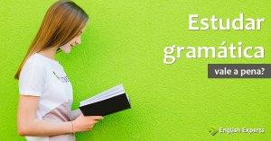 Vale a pena estudar Gramática?