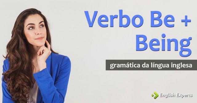 Verbo Be + Being: Como utilizar