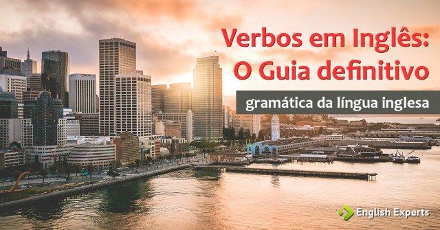 Verbos em Inglês: O Guia Definitivo