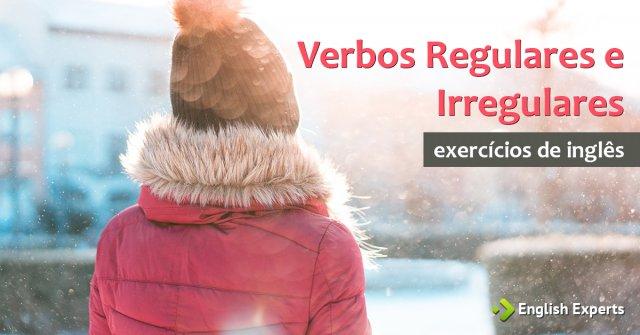 Exercício: Passado Simples - Verbos Regulares e Irregulares