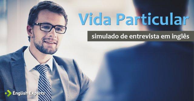 Entrevista de Emprego em Inglês (simulado): Vida Particular