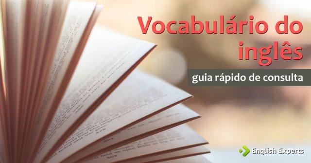 Vocabulário do inglês: Guia rápido de consulta