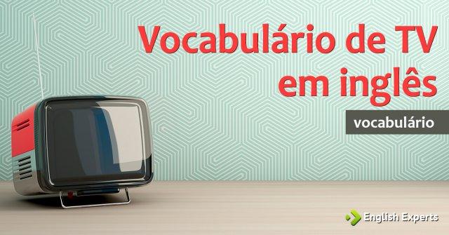 Vocabulário de TV em inglês