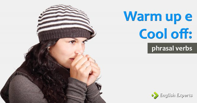 Warm up e Cool off: Phrasal Verbs para Falar Sobre Clima