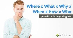 Where x What x Why x When x How e Who: Quando Utilizar