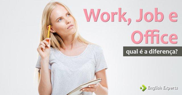 Work, Job e Office: Qual é a diferença?