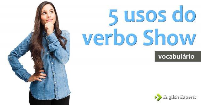 5 usos do verbo Show