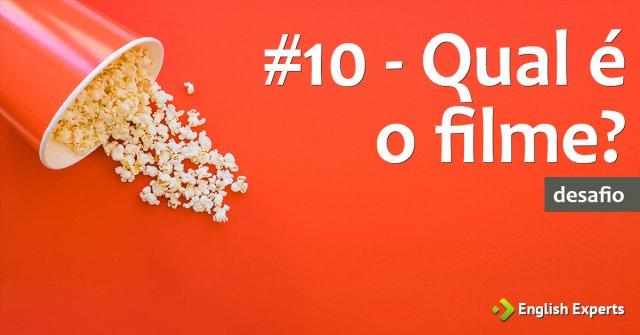 #10 – Qual é o Filme?