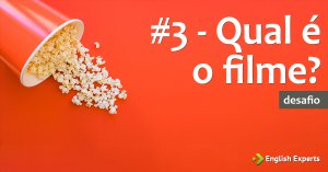 #3 – Qual é o Filme?