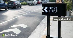 O que significa Drive-thru ou Drive-through?