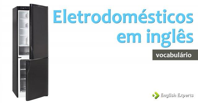 Eletrodomésticos em inglês: Lista com tradução e pronúncia