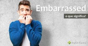 Embarrassed: Significados e exemplos desse Adjetivo