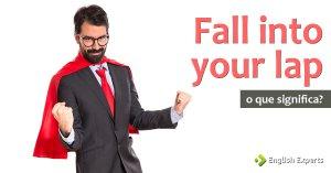 Fall Into Your Lap: O que significa essa expressão?