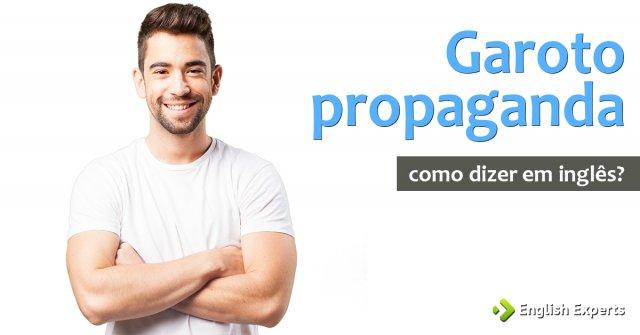 """Como dizer """"garoto ou garota propaganda"""" em inglês"""