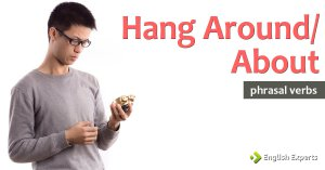 Hang Around/About: O que Significa este Phrasal Verb?