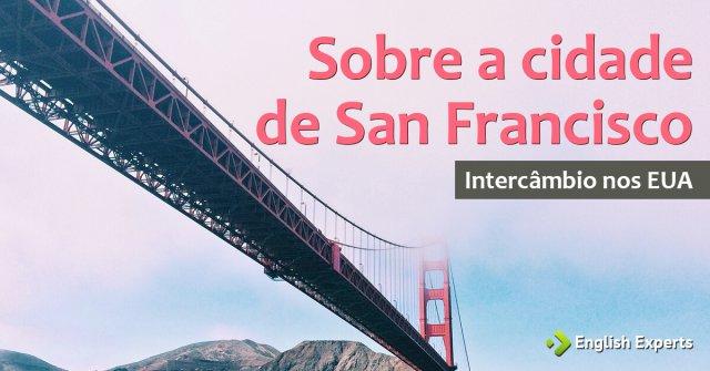 Intercâmbio nos EUA: sobre a cidade de San Francisco