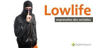 Expressões dos Seriados: Lowlife